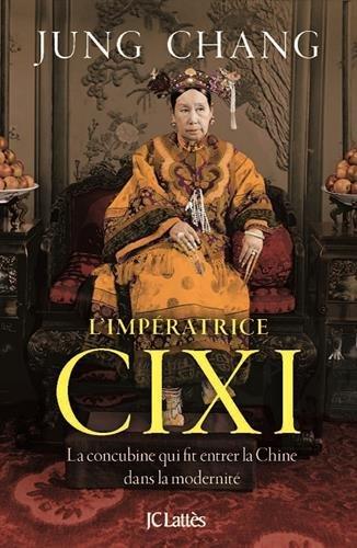 L'impératrice Cixi : La concubine qui fit entrer la Chine dans la modernité par Jung Chang