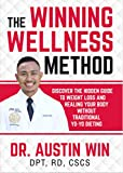 The Winning Wellness Method: Discover The Hidden Guide To Weight Loss and Healing Your Body Without Traditional Yo-Yo Dieting (English Edition)