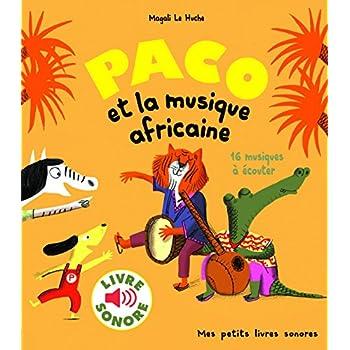 Paco et la Musique Africaine : 16 Musiques à Écouter (Livre Sonore)