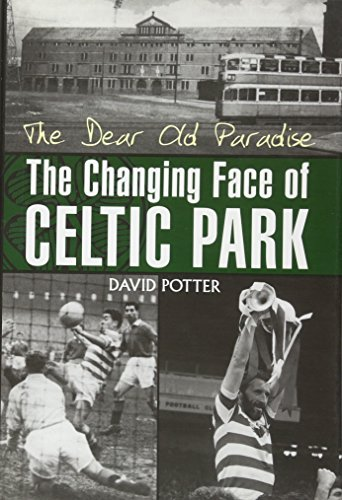 The-Dear-Old-Paradise-The-Changing-Face-of-Celtic-Park
