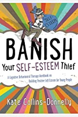 Banish Your Self-Esteem Thief: A Cognitive Behavioural Therapy Workbook on Building Positive Self-Esteem for Young People (Gremlin and Thief CBT Workbooks) Paperback