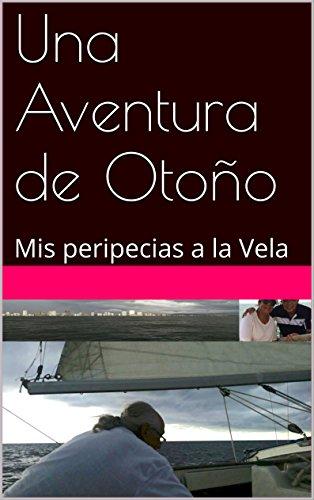 Una Aventura de Otoño: Mis peripecias a la Vela por Adolfo Gordillo