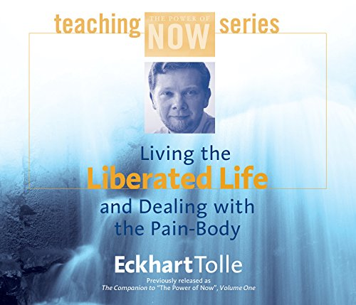 Living the Liberated Life and Dealing with the Pain-body (Power of Now Teaching)