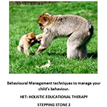 Behavioural Management techniques to manage your child's behaviour. (Step by step guide to managing problem behaviour in children Book 3) (English Edition)
