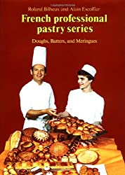 Professional French Pastry Series: Doughs, Batters, and Meringues