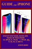Guide for iPhone: Step By Steps Guide, Hacks and Tricks on Your iPhone (X, 8 plus, 8, 7 plus, 7, 6 plus, 6S, 6, 5S, 5C, 5 and 4