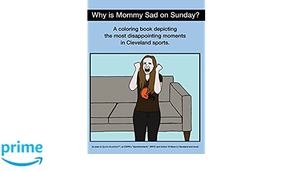 why is mommy sad on sunday disappointing moments in cleveland sports coloring book amazoncouk scott kevin obrien 9781943843220 books - Cleveland Sports Coloring Book