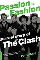 Passion Is a Fashion: The Real Story of the Clash by Pat Gilbert (2005-05-10)