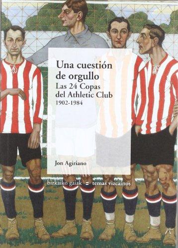 Una Cuestión De Orgullo  - Las 24 Copas Del Athletic Club. 1902-1984 (Bizkaiko Gaiak Temas Vizcai)