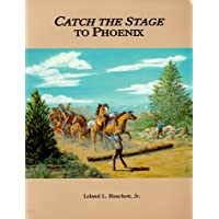 Catch the Stage to Phoenix by Jr. Leland J. Hanchett (1998-11-13)
