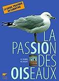 la passion des oiseaux le guide pratique de l ornitho