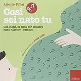 Scarica Libro Cosi sei nato tu 4 7 anni Una storia in rima per spiegare come nascono i bambini (PDF,EPUB,MOBI) Online Italiano Gratis
