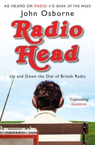 Radio Head: Up and Down the Dial of British Radio by John Osborne (2010-03-04)