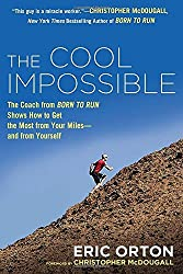 The Cool Impossible: The Running Coach from Born to Run Shows How to Get the Most from Your Miles-and from Yourself by Eric Orton (2014-05-06)