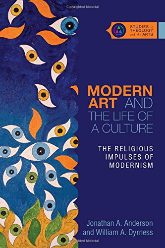 Modern Art and the Life of a Culture: The Religious Impulses of Modernism (Studies in Theology and the Arts) por Jonathan A Anderson
