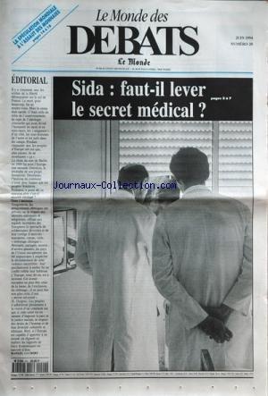 MONDE DES DEBATS [No 20] du 01/06/1994 - editorial de manuel lucbert sida - faut-il lever le secret medical la speculation mondiale a l'assaut des monnaies