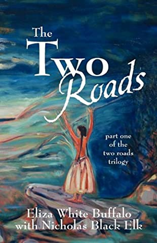 The Two Roads: part one of the two roads trilogy by Eliza White Buffalo (2010-02-26)