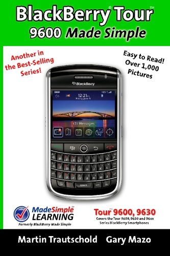 Blackberry Tour 9600 Made Simple: Written For the 9630 and All 96xx Series Blackberry Smartphones (Made Simple Guide Book) - 9630 Blackberry