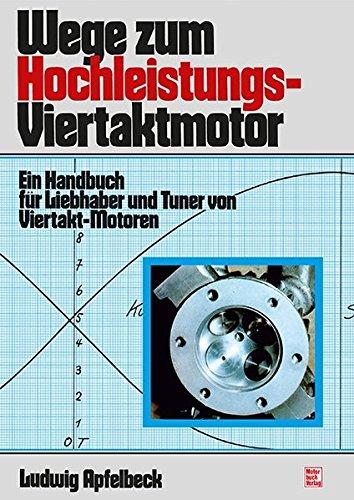 Wege zum Hochleistungs-Viertaktmotor: Ein Handbuch für Liebhaber und Tuner von Viertakt-Motoren // Reprint der 13. Auflage 1996