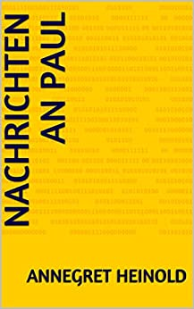 Nachrichten an Paul (German Edition) by [Heinold, Annegret]