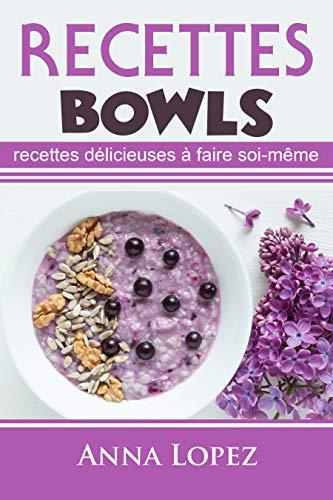 Couverture du livre Recettes Bowl: Recettes délicieuses à faire soi-même (Recettes Bowl, Recettes, Recettes Ceto,Cetogenica