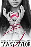 What He Demands - What He Wants 2 - My Alpha Billionaire: A New Adult Romance