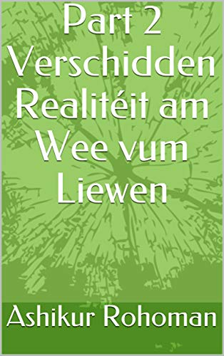 Part 2 Verschidden Realitéit am Wee vum Liewen (Luxembourgish Edition) por Ashikur Rohoman