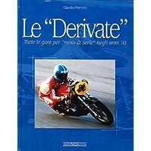 Le derivate. Tutte le gare per «moto di serie» negli anni '70. Ediz. illustrata