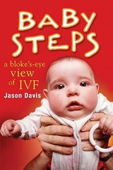 Baby Steps: A Bloke's-Eye View of IVF by [Davis, Jason]