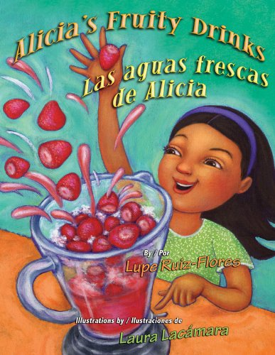 Alicia's Fruity Drinks / Las Aguas Frescas de Alicia por Lupe Ruiz-Flores