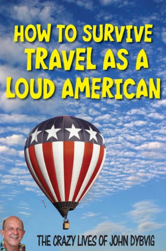 how-to-survive-travel-as-a-loud-american-the-crazy-lives-of-john-dybvig-english-edition