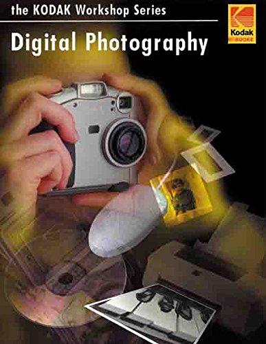 Digital Photography: The Kodak Workshop Series: A Basic Guide to New Technology (Kodak Workshop Series)