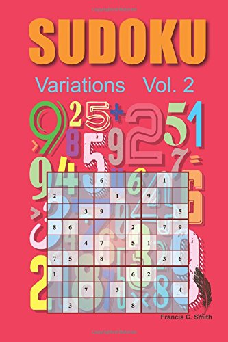 Sudoku Variations: 50 Sudoku game, Easy ,Medium, Hard Level: Volume 2 (Sudoku Level Variation) por Francis C. Smith
