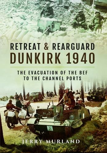 Retreat and Rearguard - Dunkirk 1940: The Evacuation of the Bef to the Channel Ports Test