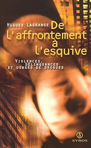 De l'affrontement à l'esquive. Violences, délinquances et usages de drogues par Hugues Lagrange