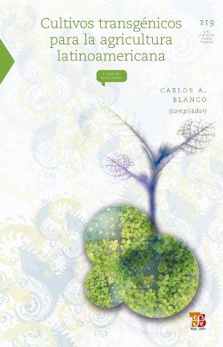 Cultivos transgénicos para la agricultura latinoamericana (Ciencia Y Tecnologia nº 219) por Carlos A. (comp.) Blanco