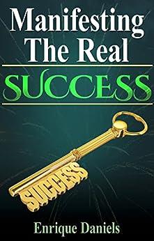 Manifesting The Real Success (English Edition) di [Daniels, Enrique]