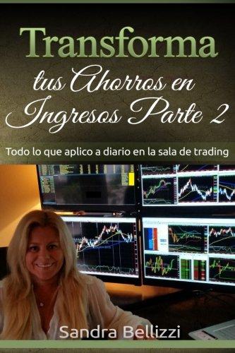 Transforma tus ahorros en ingresos parte 2: Todo lo que aplico a diario en la sala de trading en vivo: Volume 2
