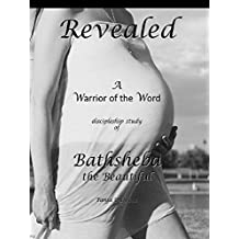 Revealed:  A Warrior of the Word discipleship study of Bathsheba the Beautiful (English Edition)