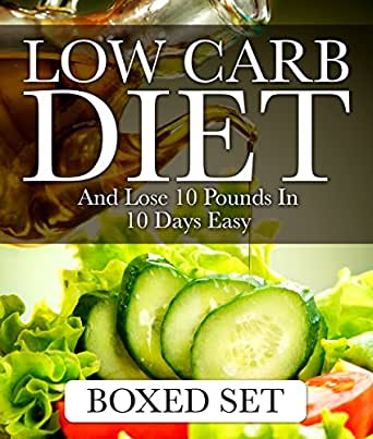 Low Carb Diet And Lose 10 Pounds In 10 Days Easy: 3 Books ...