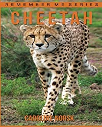 Cheetah: Amazing Photos & Fun Facts Book About Cheetah For Kids (Remember Me Series)