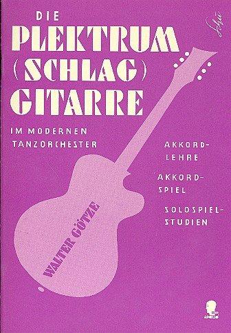 Die Plektrum- (Schlag-) Gitarre im modernen Tanzorchester: Akkordlehre - Akkordspiel - Solospielstudien. Gitarre.