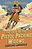 03 The Case of the Pistol-packing Widows (The P. K. Pinkerton Mysteries) by Caroline Lawrence (2013-06-06)