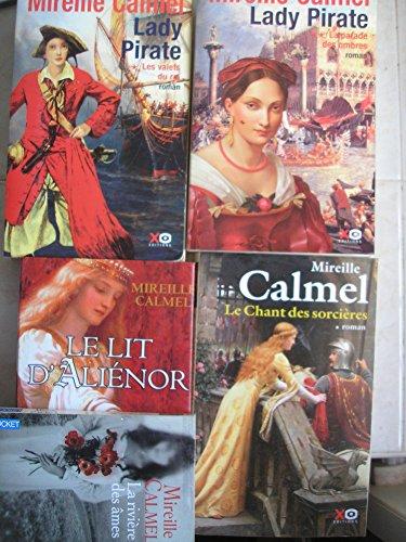 mireille calmel - lot 5 livres : lady pirate tome 1 les valets du roi + tome 2 la parade des ombres - le lit d'alienor - le chant des sorcieres tome 1 - la riviere des ames (4 grand format et 1 poche)
