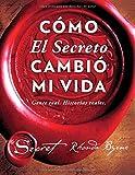 Como El Secreto Cambio Mi Vida (How the Secret Changed My Life Spanish Edition): Gente Real. Historias Reales (Atria Español)