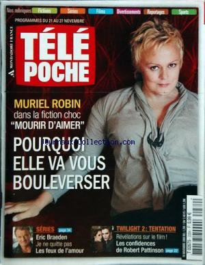 TELE POCHE [No 2284] du 16/11/2009 - MURIEL ROBIN DANS MOURIR D'AIMER - SERIES - ERIC BRAEDEN DES FEUX DE L'AMOUR - TWILIGHT 2 - TENTATION - LES CONFIDENCES DE ROBERT