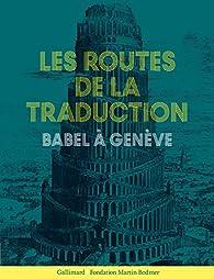 Les routes de la traduction. Babel à Genève par Marc Buhot de Launay