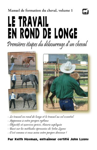 Le travail en rond de longe: Premières étapes du débourrage d'un cheval (Manuel de formation du cheval t. 1)