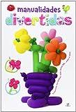 Manualidades divertidas: proyectos con globos, tela, goma eva pas o a paso (Manualidades para Niños)