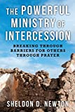 The Powerful Ministry Of Intercession: Breaking Through Bariers For Others Through Prayer (The Prayer Series Book 2)